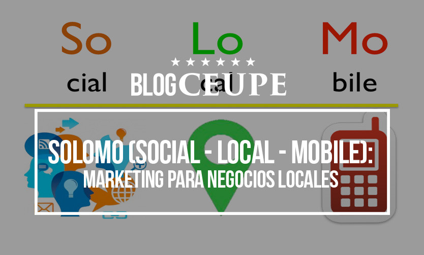 SOLOMO (SOcial - LOcal - MObile): marketing para negocios locales